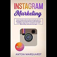 Instagram Marketing: Social Media & Online Marketing Guide mit Strategien für Unternehmen, Unternehmer & Anfänger…