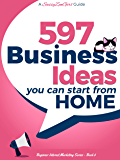597 Business Ideas You can Start from Home - doing what you LOVE! (Beginner Internet Marketing Series Book 6) (English Edition)