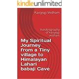 My Spiritual Journey from a Tiny village to Himalayan Lahari babaji Cave: Autobiography of kaviyogi vedham (1)