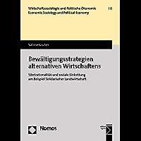 Bewältigungsstrategien alternativen Wirtschaftens: Wertrationalität und soziale Einbettung am Beispiel Solidarischer…