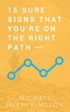 15 Sure Signs That You Are On The Right Path (English Edition)