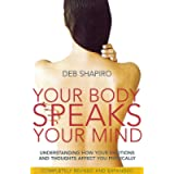 Your Body Speaks Your Mind: Understand the Link Between Your Emotions and Your Illness: Understanding how your emotions…