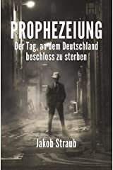 PROPHEZEIUNG: Der Tag, an dem Deutschland beschloss zu sterben Taschenbuch