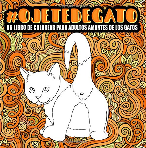 Ojete de gato : Un libro de colorear para adultos amantes de los gatos por Honey Badger Coloring