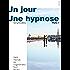 Un Jour, une Hypnose: Petit Manuel de l'Hypnotiseur Tout Terrain (Volume 1)
