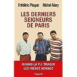 Les derniers seigneurs de Paris : Quand la P.J. traque le clan Hornec (Documents)
