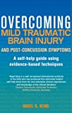 Overcoming Mild Traumatic Brain Injury and Post-Concussion Symptoms: A self-help guide using evidence-based techniques (Overcoming Books)