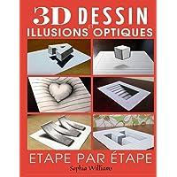 Dessin 3d et illusions optiques: Comment dessiner des illusions d'optique et de l'art 3D étape par étape Guide pour…