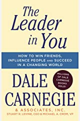 The Leader in You: How to Win Friends, Influence People & Succeed in a Changing World Paperback