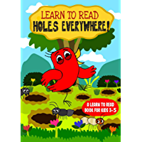 Learn to Read : Holes Everywhere! - A Learn to Read Book for Kids 3-5: A sight words story for kindergarten children and…
