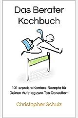 Das Berater-Kochbuch: 101 erprobte Karriere-Rezepte für Deinen Aufstieg zum Top Consultant Kindle Ausgabe
