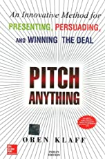 Pitch Anything: An Innovative Method For Presenting, Persuading, And Winning The Deal: An Innovative Methods for Presenting, Persuading and Winning