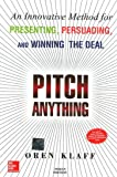 Pitch Anything: An Innovative Method For Presenting, Persuading, And Winning The Deal: An Innovative Methods for…