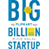 Big Billion Startup: The Untold Flipkart Story