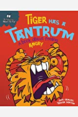 Tiger Has a Tantrum - A book about feeling angry (Behaviour Matters) Paperback
