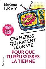 Ces héros qui ratent leur vie pour que tu réussisses la tienne (Documents et témoignages) Format Kindle