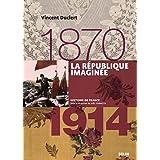 La république imaginée (1870-1914): Version compacte (Histoire de France)