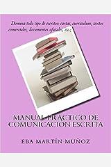Manual práctico de comunicación escrita: Domina todo tipo de escritos: cartas, curriculum, textos comerciales, documentos oficiales, etc. Versión Kindle