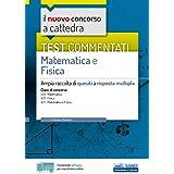 Test commentati matematica e fisica: Ampia raccolta di quesiti a risposta multipla