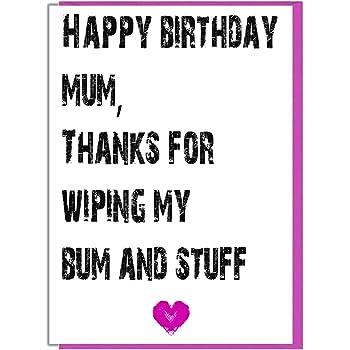 Happy Birthday Mum Thanks For Wiping My Bum And Stuff