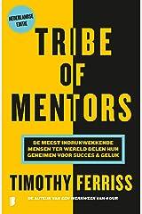 Tribe of mentors: De meest indrukwekkende mensen ter wereld delen hun geheimen voor succes & geluk (Dutch Edition) Versión Kindle