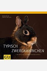 Typisch Zwergkaninchen: Der Schlüssel zur Seele Ihres Kaninchens Gebundene Ausgabe