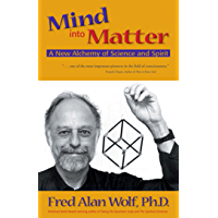 Mind into Matter: A New Alchemy of Science and Spirit (English Edition)