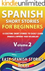 Spanish Short Stories for Beginners: 10 Exciting Short Stories to Easily Learn Spanish & Improve Your Vocabulary (Easy Spanish Stories Book 2)