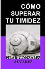 CÓMO SUPERAR TU TIMIDEZ: 7 CLAVES para lograr seguridad, autoestima y confianza Versión Kindle
