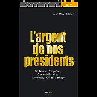L'argent de nos présidents : De Gaulle, Pompidou, Giscard d'Estaing, Mitterrand, Chirac, Sarkozy: Essais - documents…