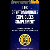 Les cryptomonnaies expliquées simplement: Comprendre la révolution et investir
