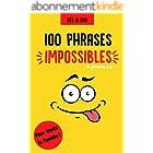 100 phrases impossibles à prononcer - Pour toute la famille, dès 8 ans: 100 virelangues impossibles à prononcer pour s'amuser