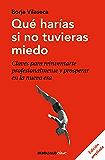 Qué harías si no tuvieras miedo (edición ampliada): Claves para reinventarte profesionalmente y prosperar en la nueva era (Spanish Edition)