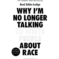 Why I'm No Longer Talking to White People About Race: The #1 Sunday Times Bestseller