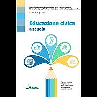 Educazione civica a scuola: Formare cittadini responsabili, attivi e consapevoli alla vita civica, culturale e sociale