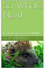 So What's Next!: A School Corner To Save Wildlife. (So What! Series Book 2) Kindle Edition