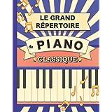 Le Grand Répertoire de Piano Classique: 70 partitions de Chopin, Bach, Beethoven, Brahms, Debussy, Mozart, Mendelssohn, Rachm