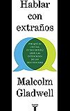 Hablar con extraños: Por qué es crucial (y tan difícil) leer las intenciones de los desconocidos (Spanish Edition)