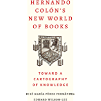 Hernando Colon's New World of Books: Toward a Cartography of Knowledge (English Edition)