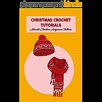 Christmas Crochet Tutorials: Adorable Christmas Amigurumi Patterns: Christmas Crochet Patterns (English Edition)