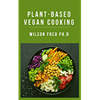 Plant-Based Vegan Cooking: The Whole Food Plant Based Cooking Recipes (English Edition)