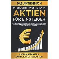 DAS AKTIENBUCH - INTELLIGENT INVESTIEREN IN AKTIEN - FÜR EINSTEIGER: Wie Sie die Börse verstehen, souverän Geld anlegen…