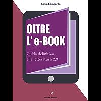 Oltre L'eBook:  guida per scrivere e pubblicare in digitale (Guide alla Letteratura 2.0 Vol. 1)