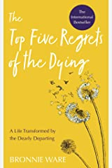The Top Five Regrets of the Dying: A Life Transformed by the Dearly Departing (Second Edition) Paperback