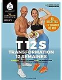 T12S - Transformation 12 semaines: 20 minutes de sport à la maison 4 fois par semaine, sans régime, pour perdre le gras…