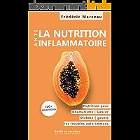 La nutrition Anti-inflammatoire: Nutrition pour les rhumatismes, le diabète, la goutte, les maladies auto-immunes…