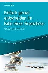 Einfach genial entscheiden im Falle einer Finanzkrise: Konstruktive Crashgedanken (Haufe Fachbuch) Kindle Ausgabe