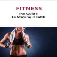 Health and Fitness Management :  Your Guide To Wellness And Staying Healthy For Women And Men