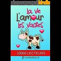 La vie, L'amour, Les vaches (une romance pétillante et sexy)