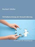 Verhaltensstörung als Herausforderung: Grundlagen der Heilpädagogik